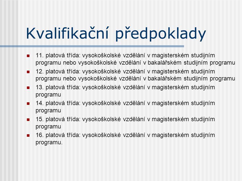 Kvalifikační předpoklady 11. platová třída: vysokoškolské vzdělání v magisterském studijním programu nebo vysokoškolské vzdělání v bakalářském studijn