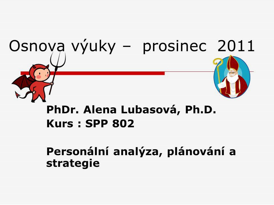 Osnova výuky – prosinec 2011 PhDr.Alena Lubasová, Ph.D.