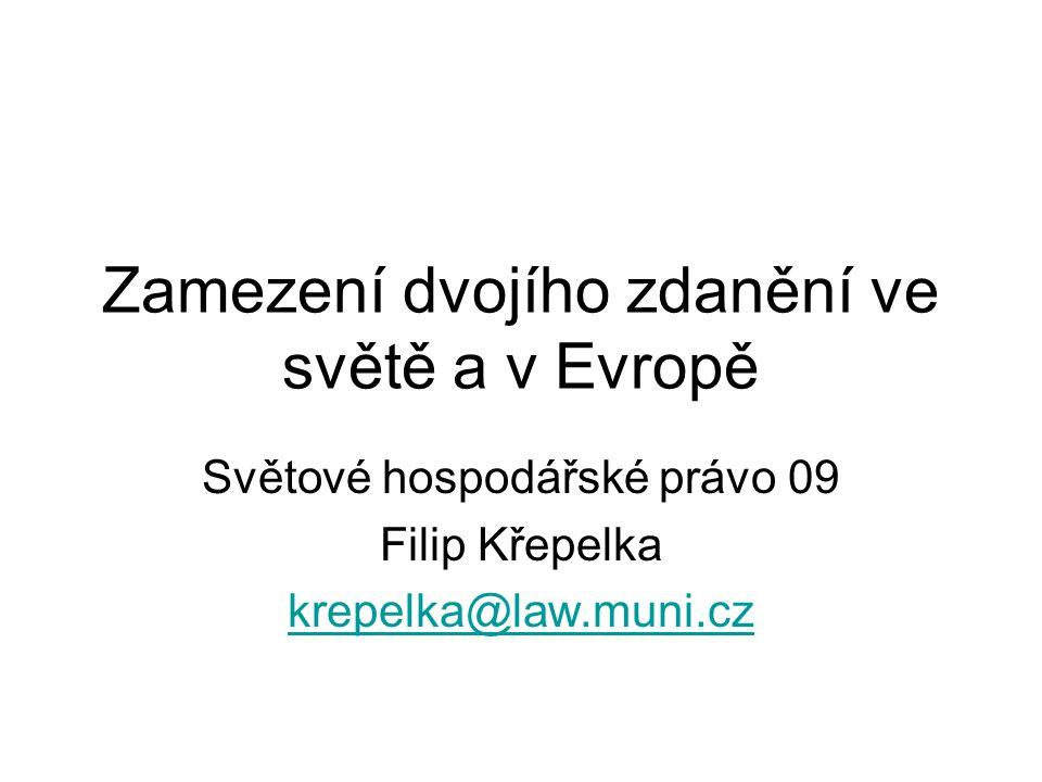 Zamezení dvojího zdanění ve světě a v Evropě Světové hospodářské právo 09 Filip Křepelka krepelka@law.muni.cz