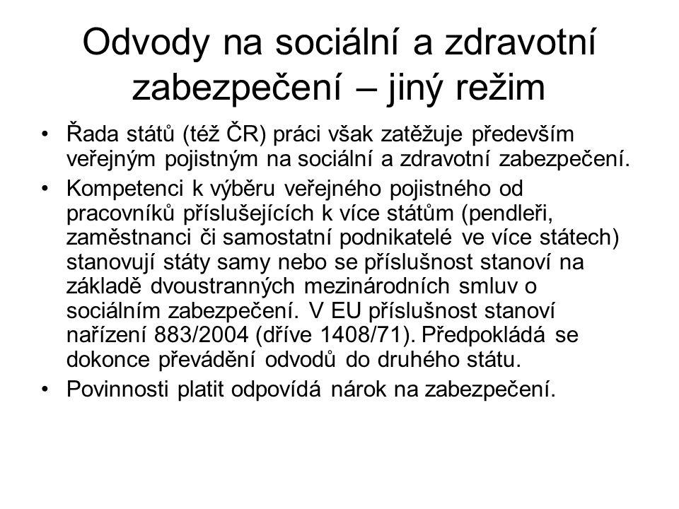 Odvody na sociální a zdravotní zabezpečení – jiný režim Řada států (též ČR) práci však zatěžuje především veřejným pojistným na sociální a zdravotní zabezpečení.