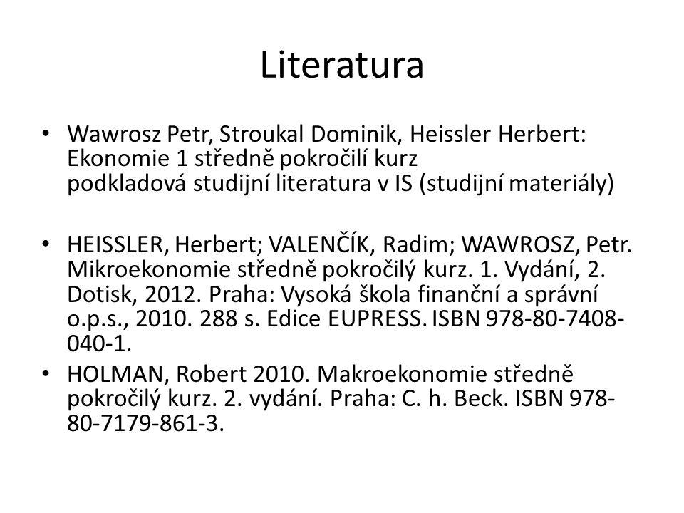 Literatura Wawrosz Petr, Stroukal Dominik, Heissler Herbert: Ekonomie 1 středně pokročilí kurz podkladová studijní literatura v IS (studijní materiály) HEISSLER, Herbert; VALENČÍK, Radim; WAWROSZ, Petr.