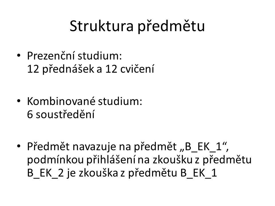 """Struktura předmětu Prezenční studium: 12 přednášek a 12 cvičení Kombinované studium: 6 soustředění Předmět navazuje na předmět """"B_EK_1"""", podmínkou při"""