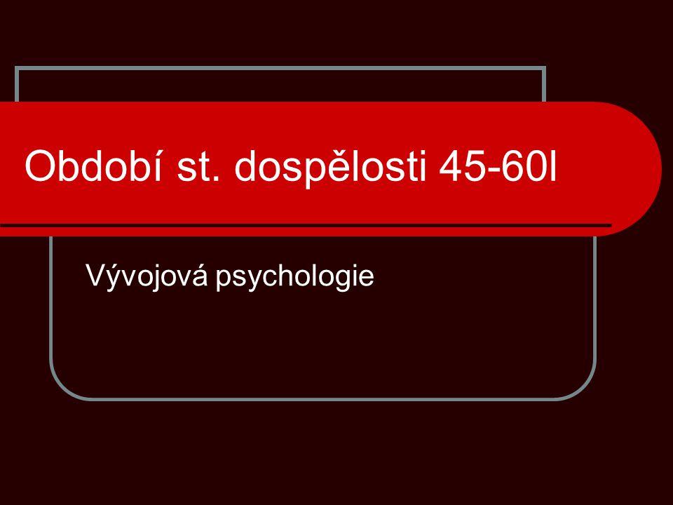 Období st. dospělosti 45-60l Vývojová psychologie