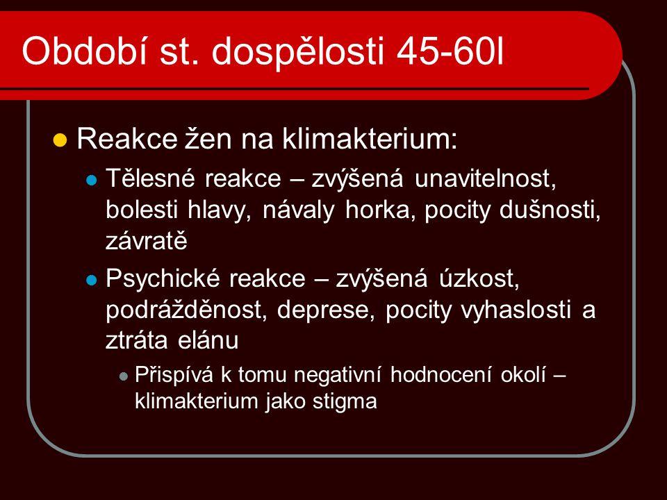 Období st. dospělosti 45-60l Reakce žen na klimakterium: Tělesné reakce – zvýšená unavitelnost, bolesti hlavy, návaly horka, pocity dušnosti, závratě
