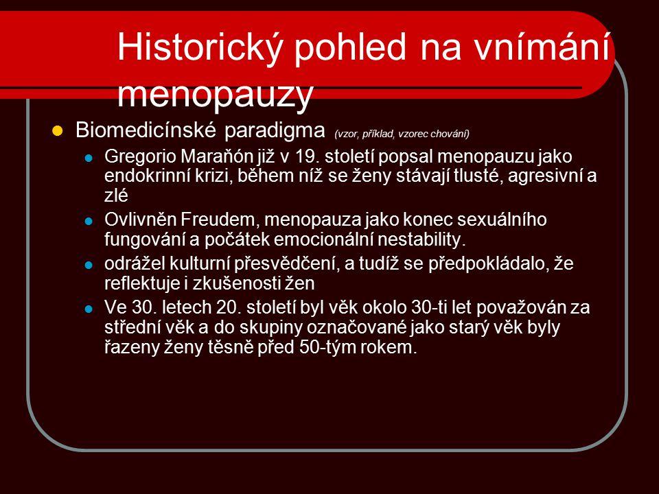 Historický pohled na vnímání menopauzy Biomedicínské paradigma (vzor, příklad, vzorec chování) Gregorio Maraňón již v 19. století popsal menopauzu jak