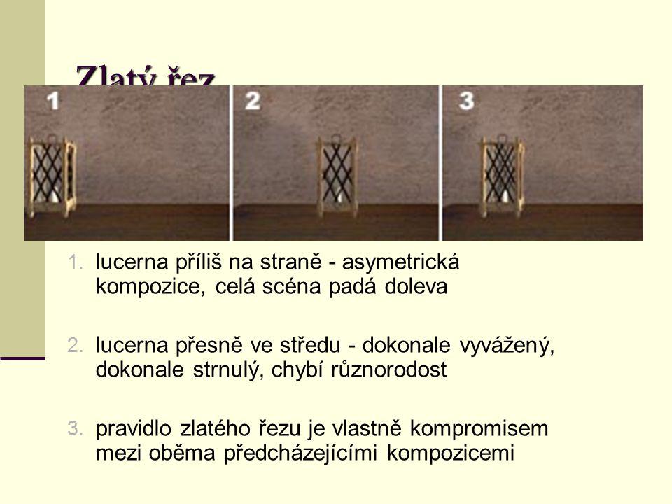 Zlatý řez 1. lucerna příliš na straně - asymetrická kompozice, celá scéna padá doleva 2. lucerna přesně ve středu - dokonale vyvážený, dokonale strnul