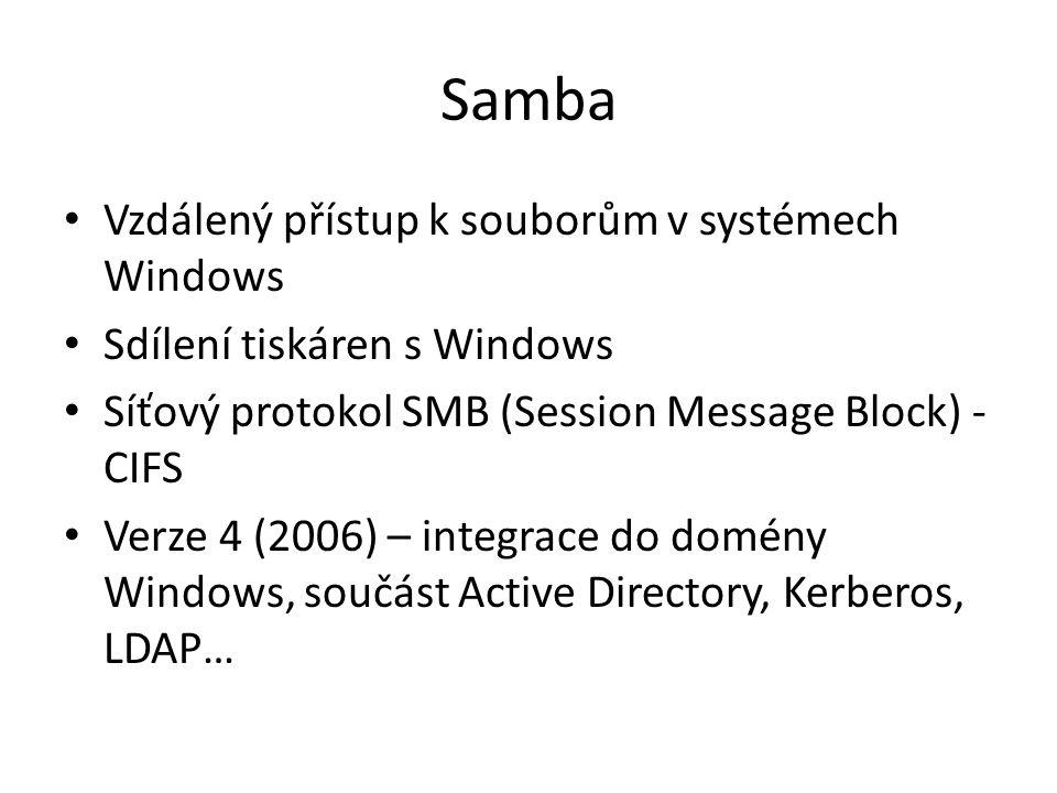 Samba Vzdálený přístup k souborům v systémech Windows Sdílení tiskáren s Windows Síťový protokol SMB (Session Message Block) - CIFS Verze 4 (2006) – integrace do domény Windows, součást Active Directory, Kerberos, LDAP…