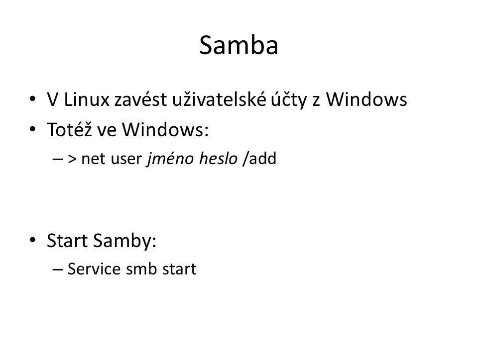Samba V Linux zavést uživatelské účty z Windows Totéž ve Windows: – > net user jméno heslo /add Start Samby: – Service smb start