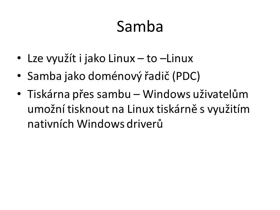 Samba Lze využít i jako Linux – to –Linux Samba jako doménový řadič (PDC) Tiskárna přes sambu – Windows uživatelům umožní tisknout na Linux tiskárně s využitím nativních Windows driverů