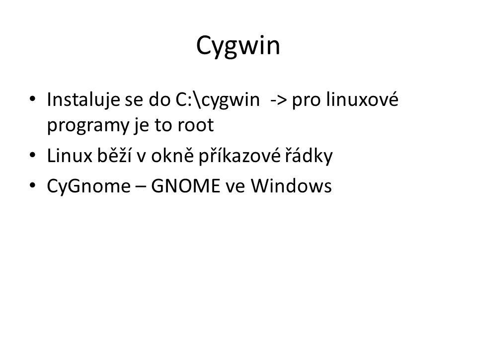 Cygwin Instaluje se do C:\cygwin -> pro linuxové programy je to root Linux běží v okně příkazové řádky CyGnome – GNOME ve Windows