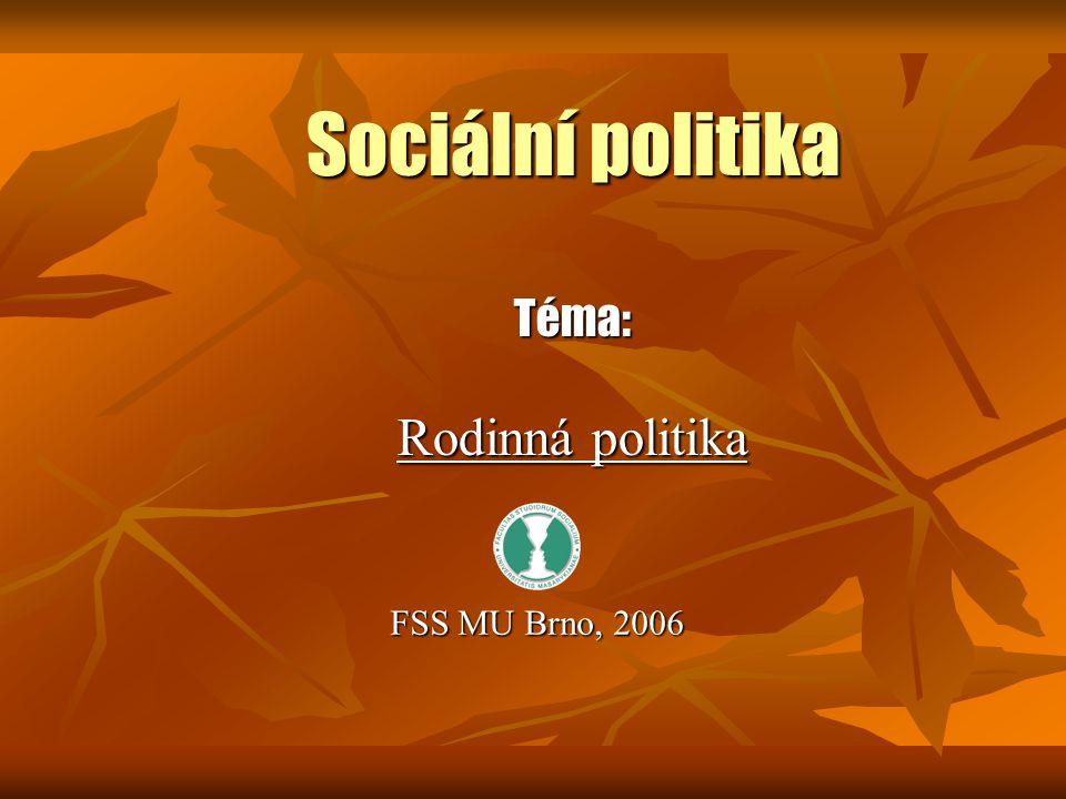 Sociální politika Téma: Rodinná politika FSS MU Brno, 2006