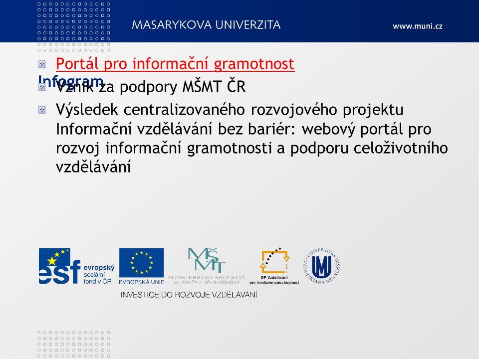 Infogram Portál pro informační gramotnost Vznik za podpory MŠMT ČR Výsledek centralizovaného rozvojového projektu Informační vzdělávání bez bariér: we
