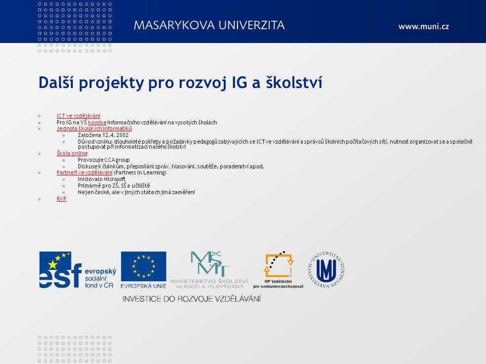 Další projekty pro rozvoj IG a školství ICT ve vzdělávání Pro IG na VŠ komise Informačního vzdělávání na vysokých školáchkomise Jednota školských info