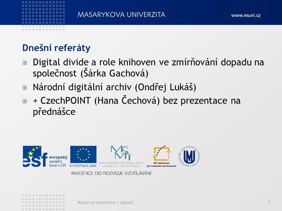 Dnešní referáty Digital divide a role knihoven ve zmírňování dopadu na společnost (Šárka Gachová) Národní digitální archiv (Ondřej Lukáš) + CzechPOINT