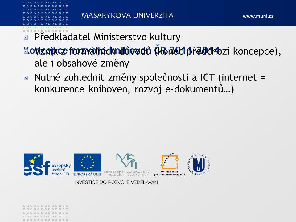 Koncepce rozvoje knihoven ČR 2011-2014 Předkladatel Ministerstvo kultury Vznik z formálních důvodů (konec předchozí koncepce), ale i obsahové změny Nu