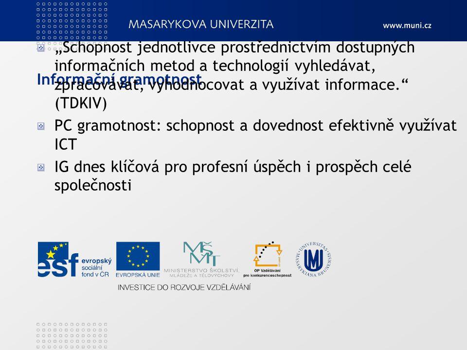 """Informační gramotnost """"Schopnost jednotlivce prostřednictvím dostupných informačních metod a technologií vyhledávat, zpracovávat, vyhodnocovat a využí"""