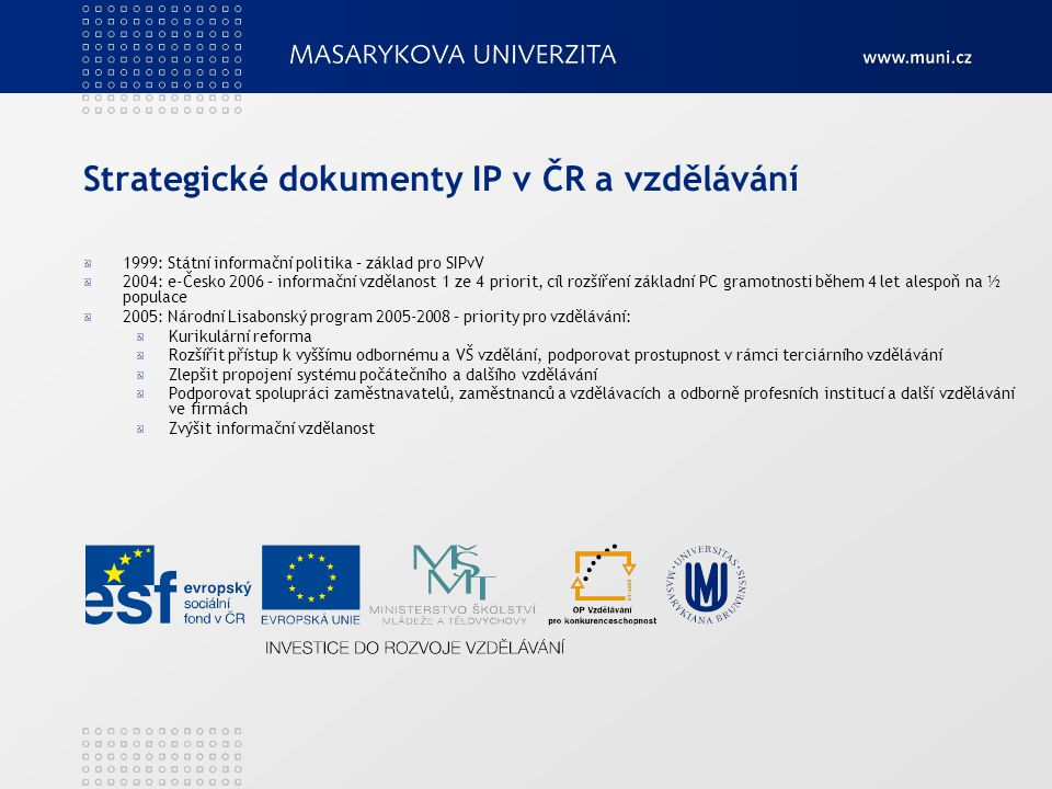 Koncepce SIPvV Základ 2000 Rada vlády pro státní informační politiku (už neexistuje) Primárně 2 oblasti zájmu: Zajištění informační infrastruktury v celé vzdělávací soustavě, vč.
