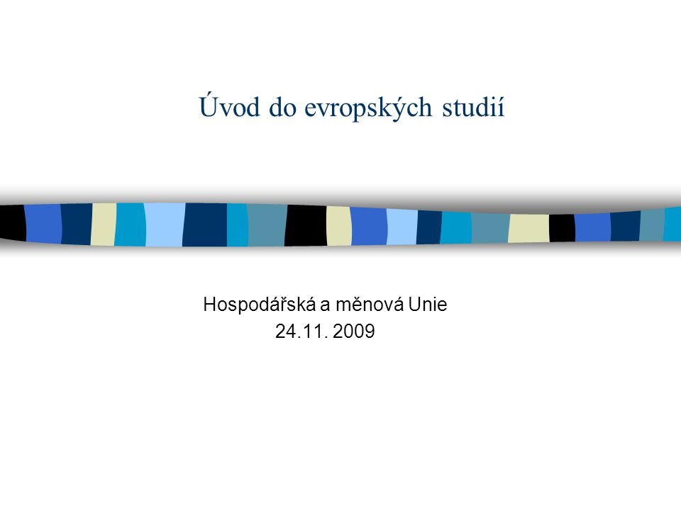 Úvod do evropských studií Hospodářská a měnová Unie 24.11. 2009