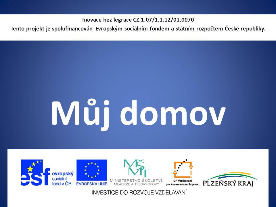 Můj domov Inovace bez legrace CZ.1.07/1.1.12/01.0070 Tento projekt je spolufinancován Evropským sociálním fondem a státním rozpočtem České republiky.