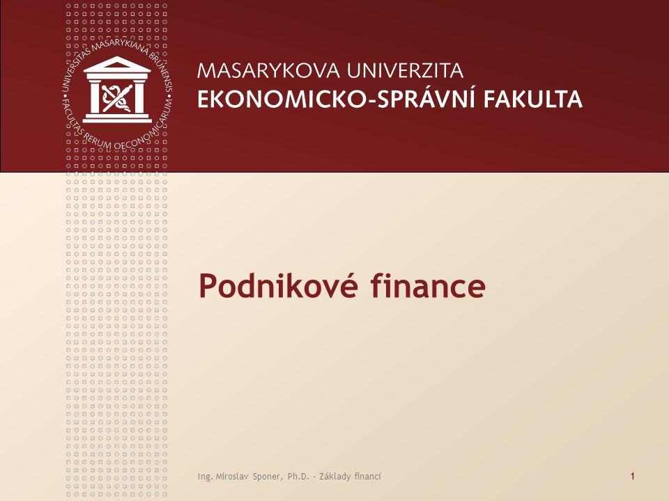 Ing. Miroslav Sponer, Ph.D. - Základy financí1 Podnikové finance