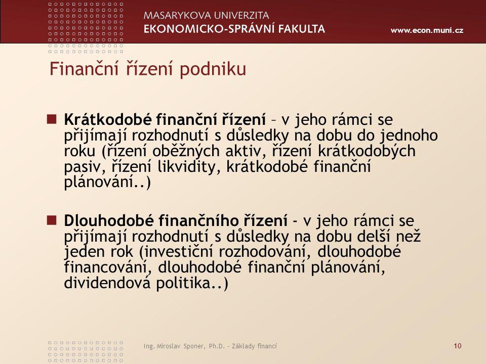 www.econ.muni.cz Finanční řízení podniku Krátkodobé finanční řízení – v jeho rámci se přijímají rozhodnutí s důsledky na dobu do jednoho roku (řízení