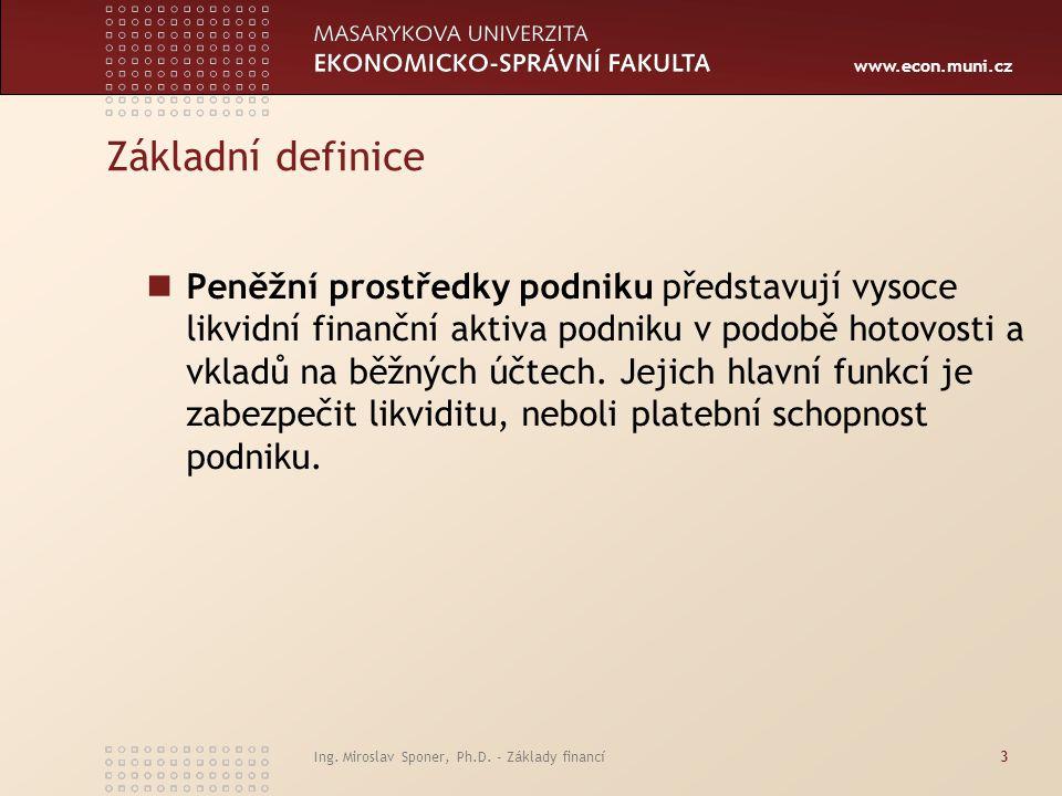www.econ.muni.cz Ing. Miroslav Sponer, Ph.D. - Základy financí3 Základní definice Peněžní prostředky podniku představují vysoce likvidní finanční akti