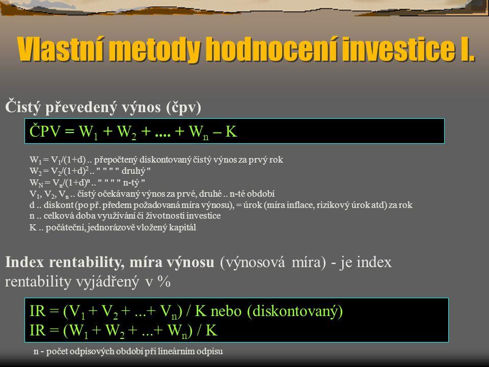Vlastní metody hodnocení investice I. Čistý převedený výnos (čpv) ČPV = W 1 + W 2 +....