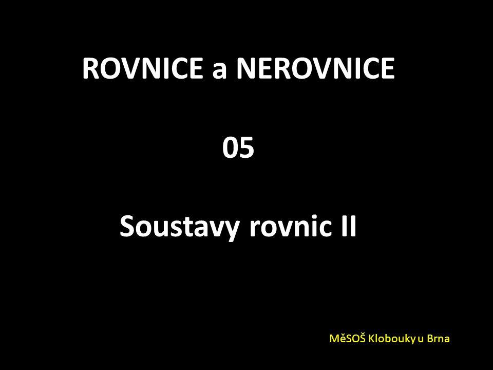 ROVNICE a NEROVNICE 05 Soustavy rovnic II MěSOŠ Klobouky u Brna