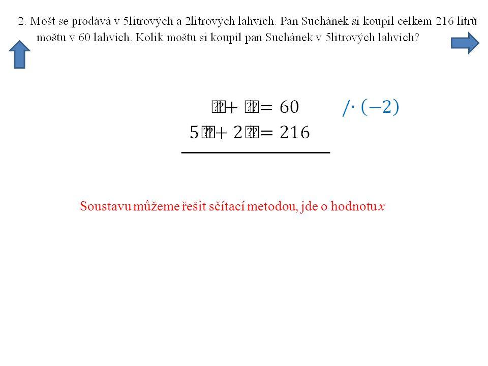 Soustavu můžeme řešit sčítací metodou, jde o hodnotu x