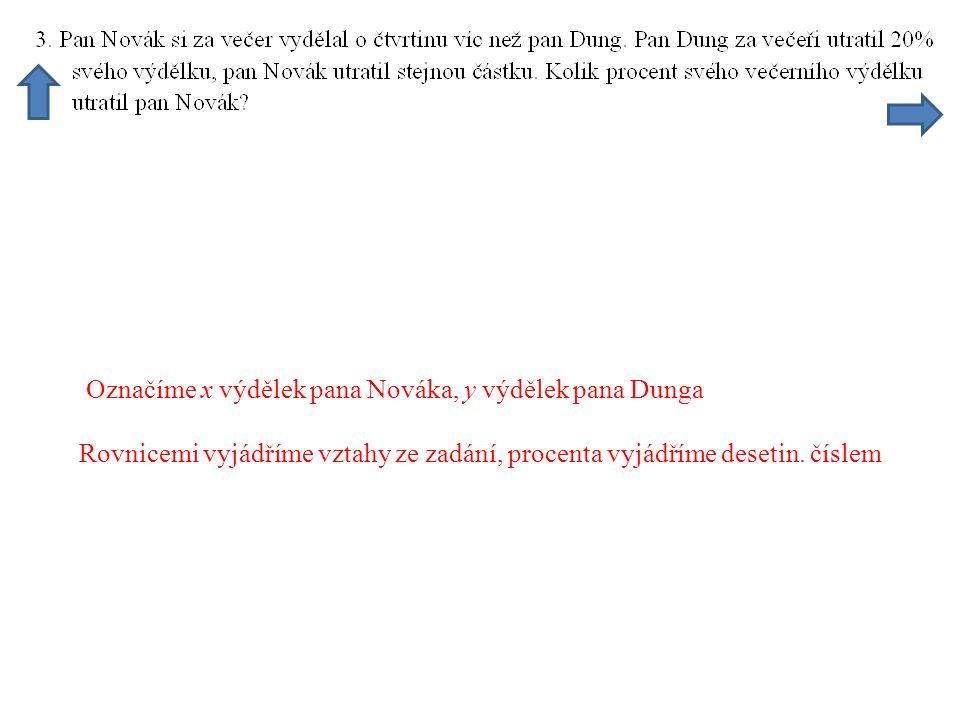 Označíme x výdělek pana Nováka, y výdělek pana Dunga Rovnicemi vyjádříme vztahy ze zadání, procenta vyjádříme desetin.