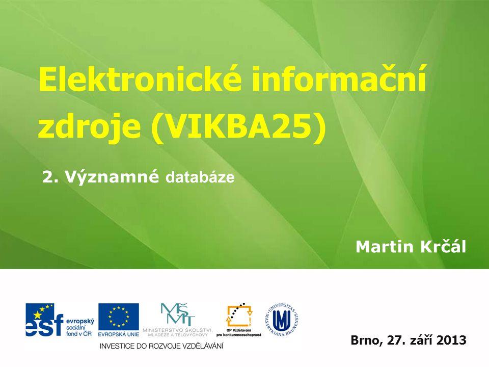 Elektronické informační zdroje (VIKBA25) Martin Krčál EIZ - kurz pro studenty KISK FF MUBrno, 27. září 2013 2. Významné databáze