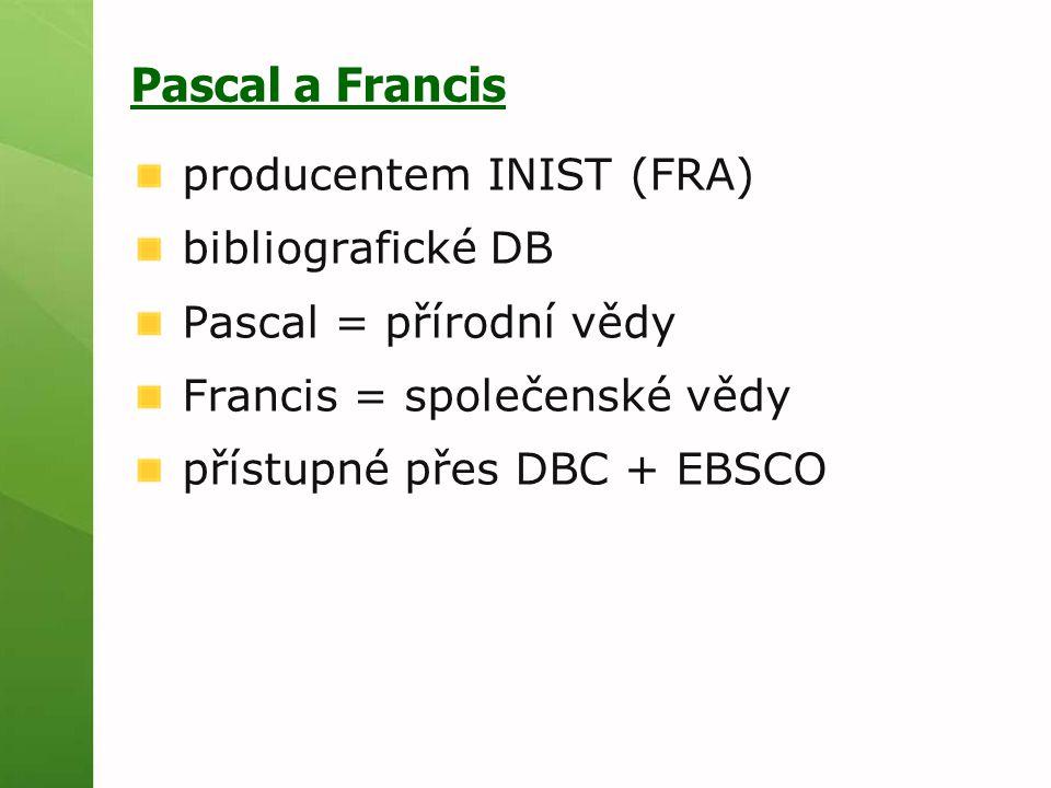 Pascal a Francis producentem INIST (FRA) bibliografické DB Pascal = přírodní vědy Francis = společenské vědy přístupné přes DBC + EBSCO