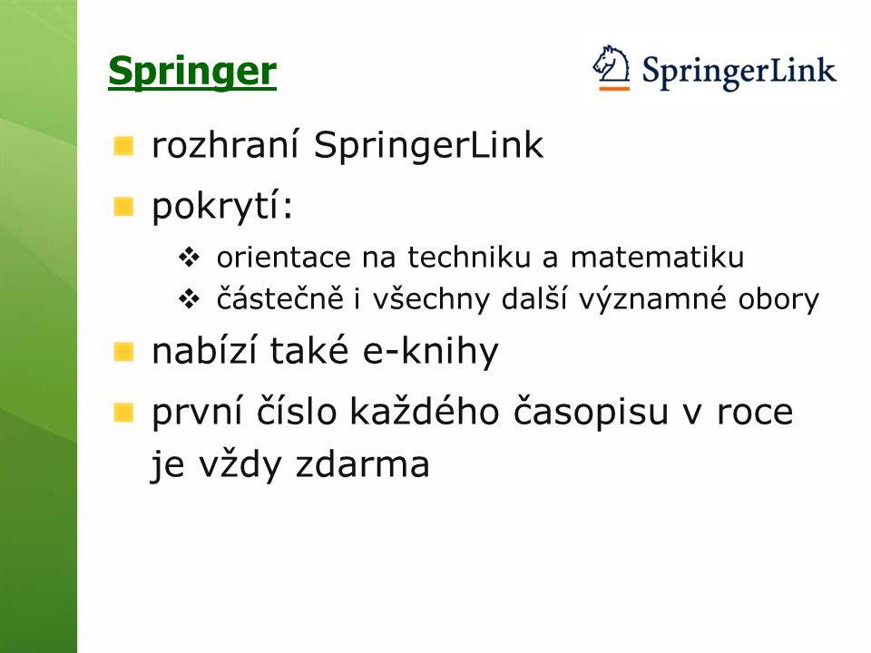 Springer rozhraní SpringerLink pokrytí:  orientace na techniku a matematiku  částečně i všechny další významné obory nabízí také e-knihy první číslo