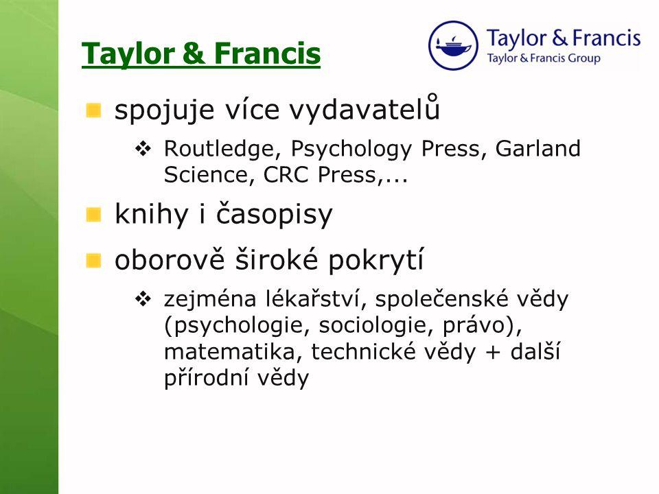 Taylor & Francis spojuje více vydavatelů  Routledge, Psychology Press, Garland Science, CRC Press,... knihy i časopisy oborově široké pokrytí  zejmé