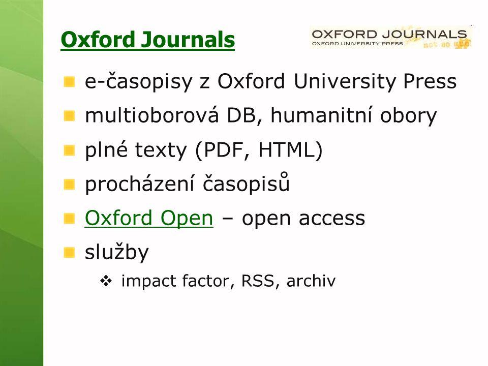 Oxford Journals e-časopisy z Oxford University Press multioborová DB, humanitní obory plné texty (PDF, HTML) procházení časopisů Oxford OpenOxford Ope