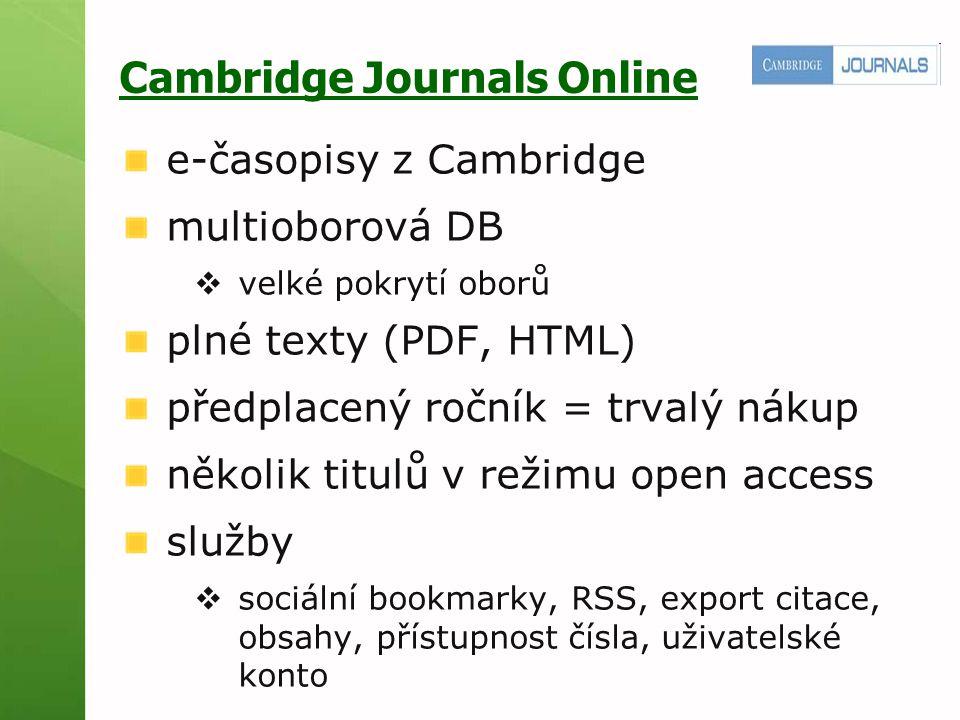 Cambridge Journals Online e-časopisy z Cambridge multioborová DB  velké pokrytí oborů plné texty (PDF, HTML) předplacený ročník = trvalý nákup několi