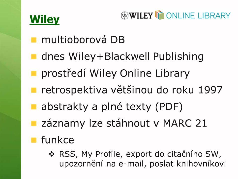 Wiley multioborová DB dnes Wiley+Blackwell Publishing prostředí Wiley Online Library retrospektiva většinou do roku 1997 abstrakty a plné texty (PDF)