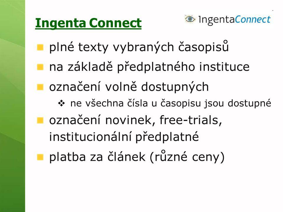 Ingenta Connect plné texty vybraných časopisů na základě předplatného instituce označení volně dostupných  ne všechna čísla u časopisu jsou dostupné