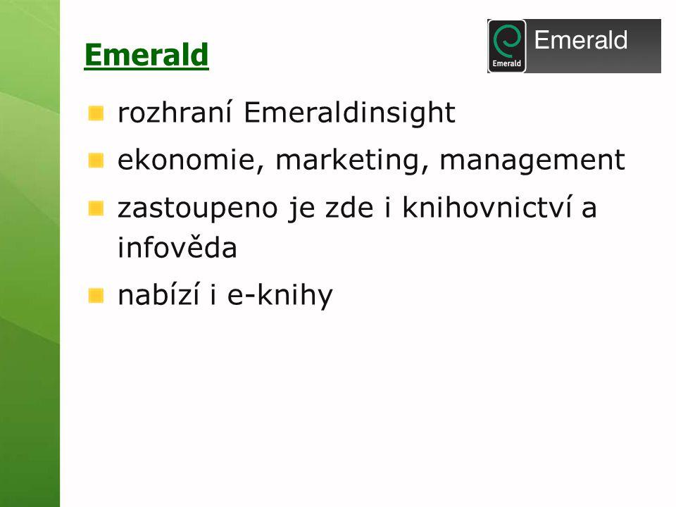 Emerald rozhraní Emeraldinsight ekonomie, marketing, management zastoupeno je zde i knihovnictví a infověda nabízí i e-knihy