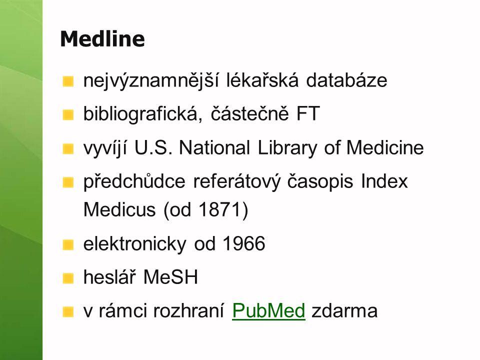 Medline nejvýznamnější lékařská databáze bibliografická, částečně FT vyvíjí U.S. National Library of Medicine předchůdce referátový časopis Index Medi