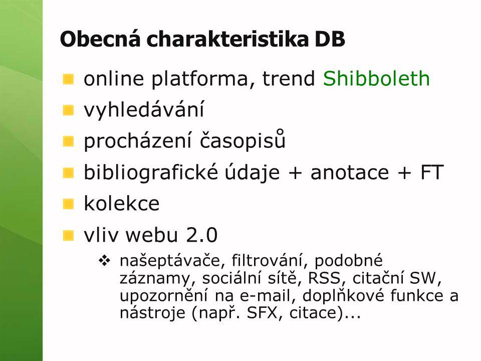 Obecná charakteristika DB online platforma, trend Shibboleth vyhledávání procházení časopisů bibliografické údaje + anotace + FT kolekce vliv webu 2.0