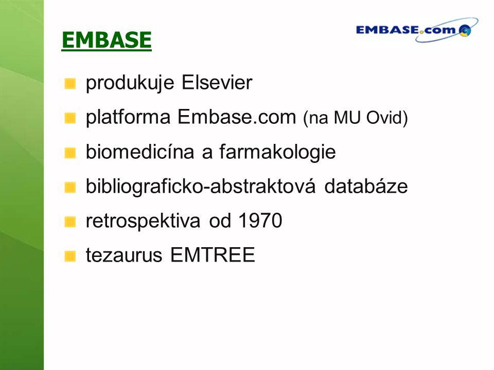 EMBASE produkuje Elsevier platforma Embase.com (na MU Ovid) biomedicína a farmakologie bibliograficko-abstraktová databáze retrospektiva od 1970 tezau