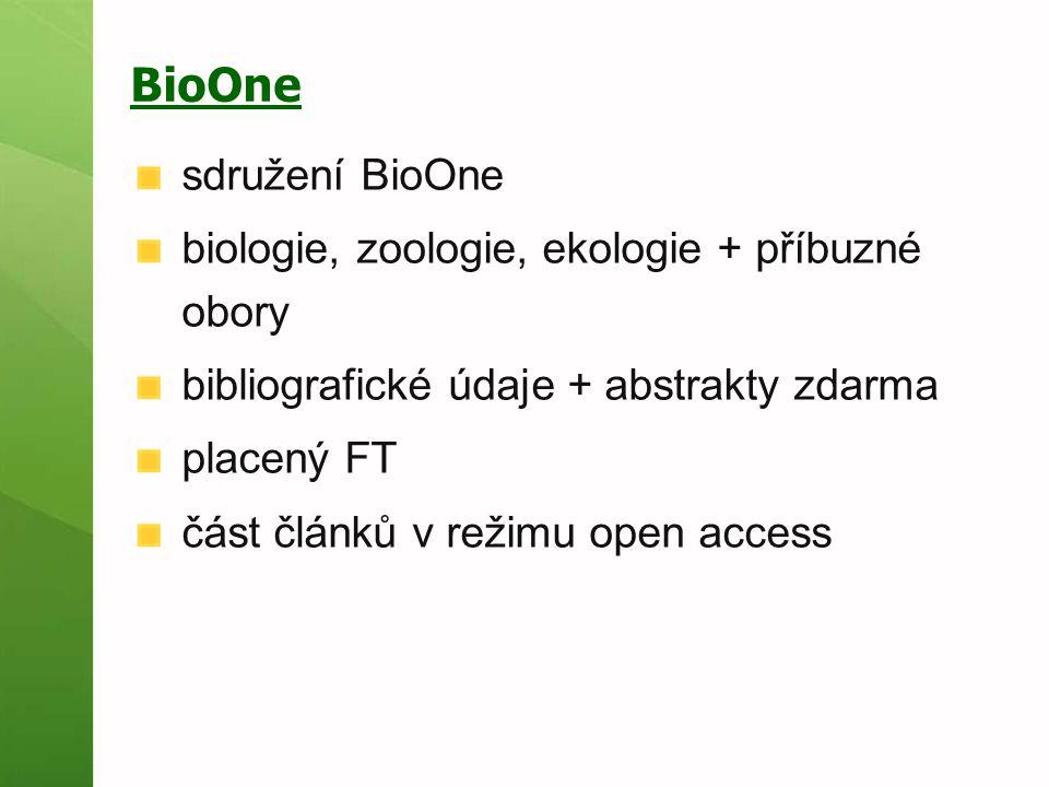 BioOne sdružení BioOne biologie, zoologie, ekologie + příbuzné obory bibliografické údaje + abstrakty zdarma placený FT část článků v režimu open acce