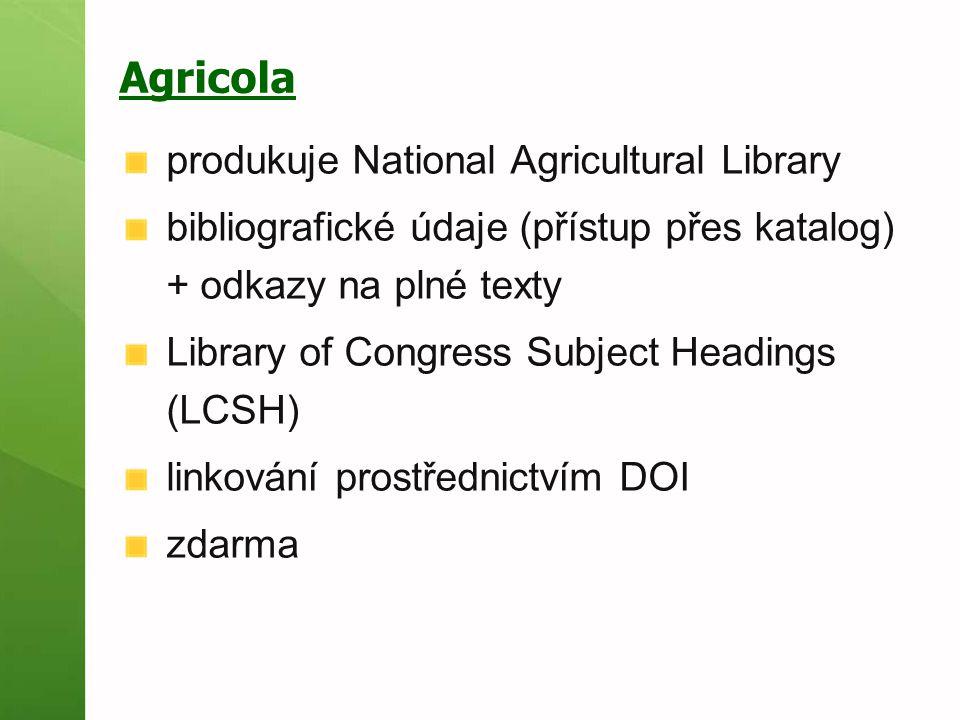 Agricola produkuje National Agricultural Library bibliografické údaje (přístup přes katalog) + odkazy na plné texty Library of Congress Subject Headin