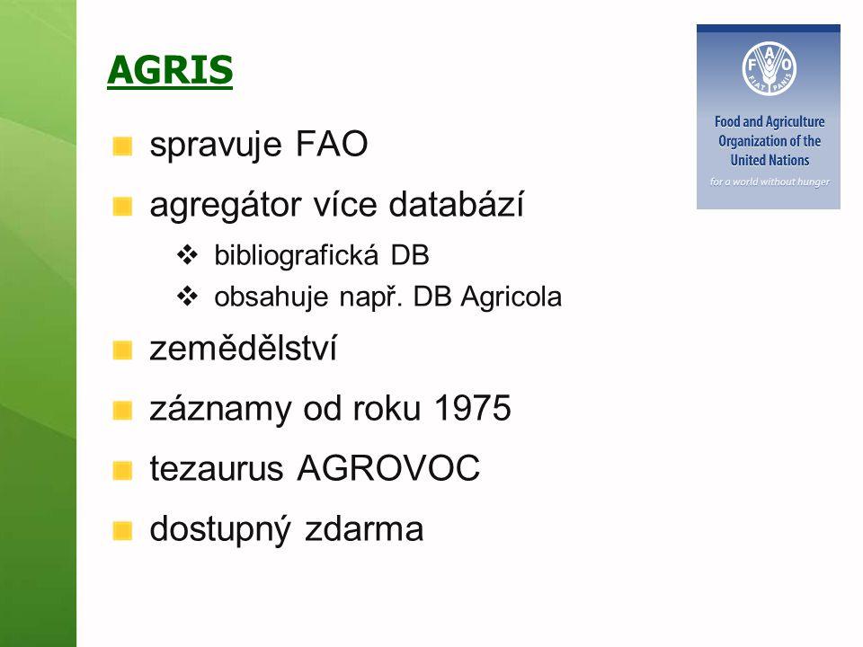 AGRIS spravuje FAO agregátor více databází  bibliografická DB  obsahuje např. DB Agricola zemědělství záznamy od roku 1975 tezaurus AGROVOC dostupný