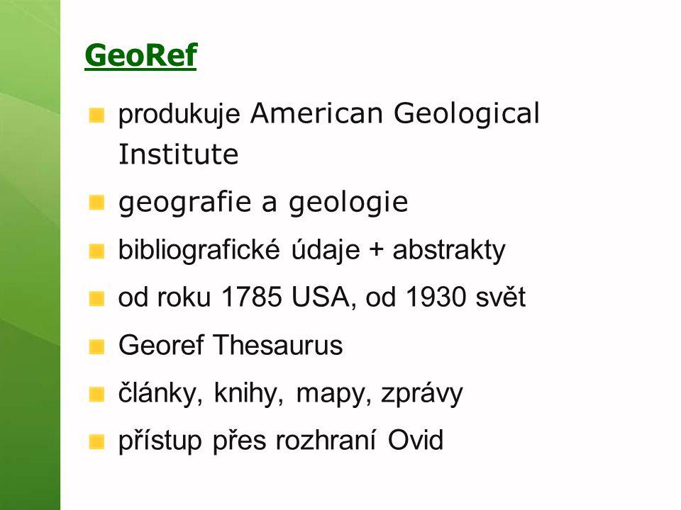 GeoRef produkuje American Geological Institute geografie a geologie bibliografické údaje + abstrakty od roku 1785 USA, od 1930 svět Georef Thesaurus č