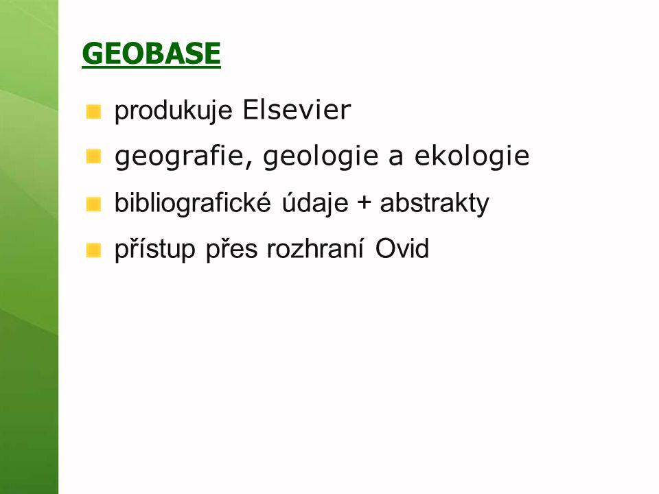 GEOBASE produkuje Elsevier geografie, geologie a ekologie bibliografické údaje + abstrakty přístup přes rozhraní Ovid