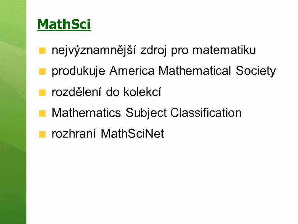 MathSci nejvýznamnější zdroj pro matematiku produkuje America Mathematical Society rozdělení do kolekcí Mathematics Subject Classification rozhraní Ma