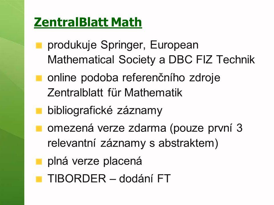 ZentralBlatt Math produkuje Springer, European Mathematical Society a DBC FIZ Technik online podoba referenčního zdroje Zentralblatt für Mathematik bi