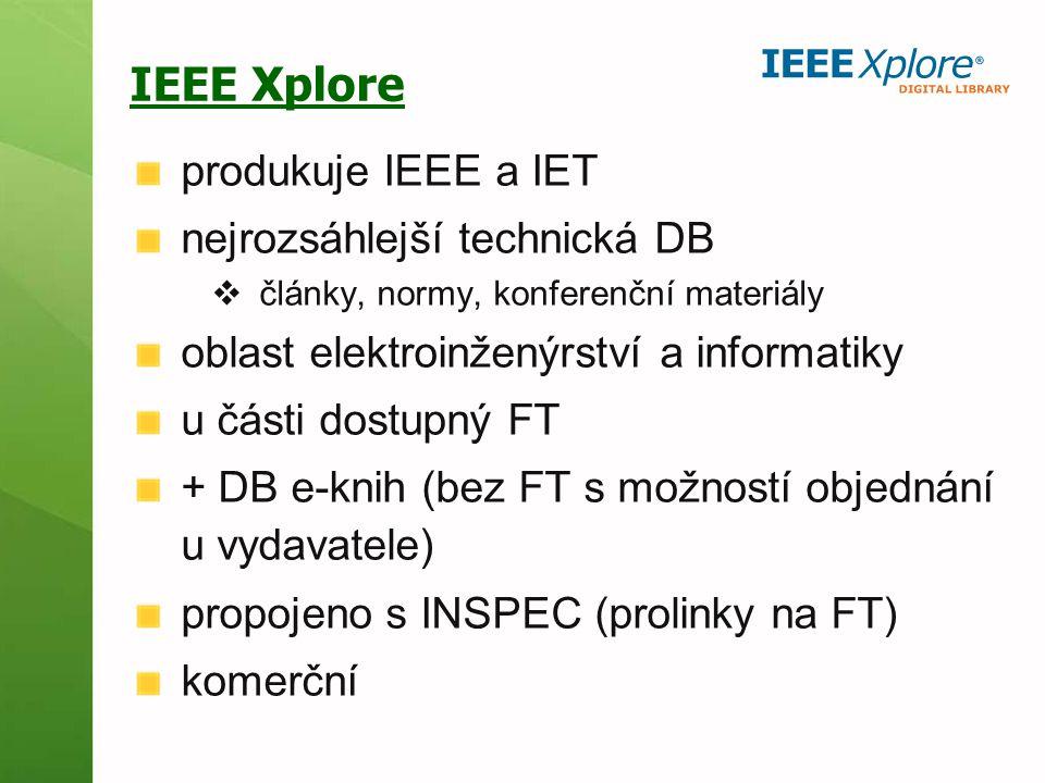 IEEE Xplore produkuje IEEE a IET nejrozsáhlejší technická DB  články, normy, konferenční materiály oblast elektroinženýrství a informatiky u části do